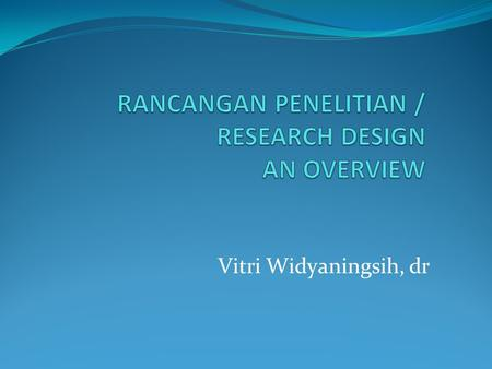 RANCANGAN PENELITIAN / RESEARCH DESIGN AN OVERVIEW