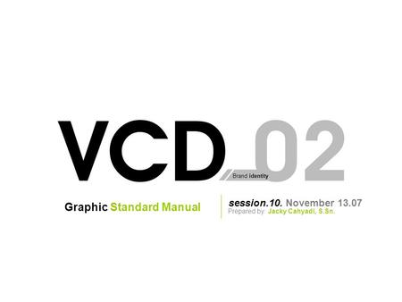 Brand identity session.10. November 13.07 Prepared by: Jacky Cahyadi, S.Sn. Graphic Standard Manual.