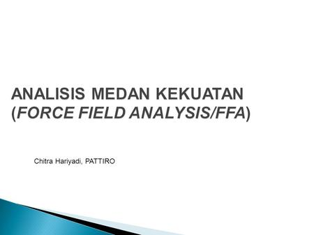 ANALISIS MEDAN KEKUATAN (FORCE FIELD ANALYSIS/FFA)