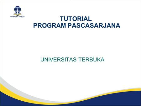 TUTORIAL PROGRAM PASCASARJANA UNIVERSITAS TERBUKA.