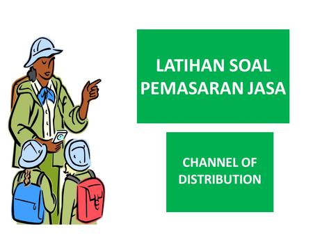LATIHAN SOAL PEMASARAN JASA CHANNEL OF DISTRIBUTION.