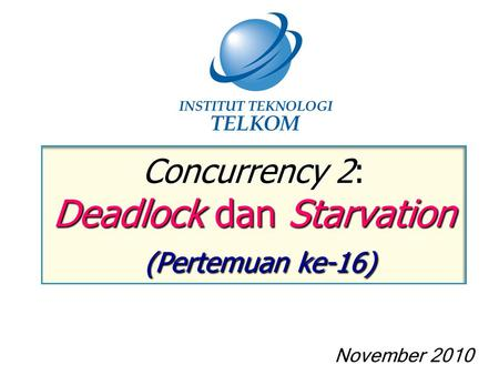 Concurrency 2: Deadlock dan Starvation (Pertemuan ke-16) November 2010.