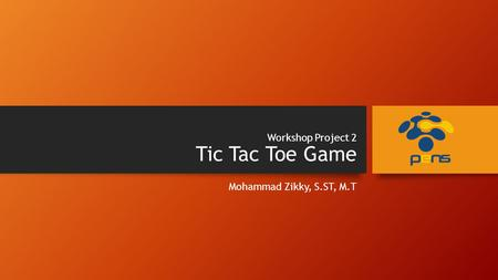 Workshop Project 2 Tic Tac Toe Game Mohammad Zikky, S.ST, M.T.