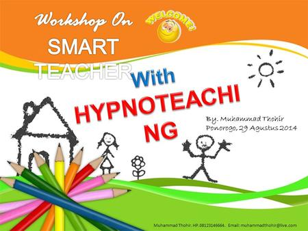 Workshop On SMART TEACHER With HYPNOTEACHING By. Muhammad Thohir