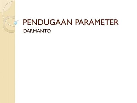 PENDUGAAN PARAMETER DARMANTO.