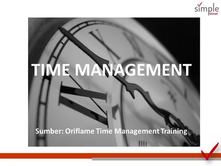 TIME MANAGEMENT Sumber: Oriflame Time Management Training.