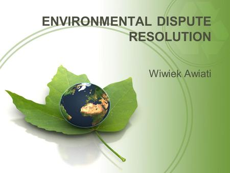ENVIRONMENTAL DISPUTE RESOLUTION Wiwiek Awiati. SISTEMATIKA PEMBAHASAN Alternative Dispute Resolution (ADR) secara umum Alternative Dispute Resolution.