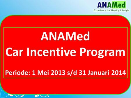 ANAMed Car Incentive Program Periode: 1 Mei 2013 s/d 31 Januari 2014.