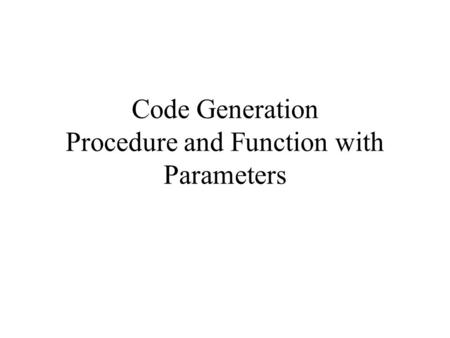 Code Generation Procedure and Function with Parameters.