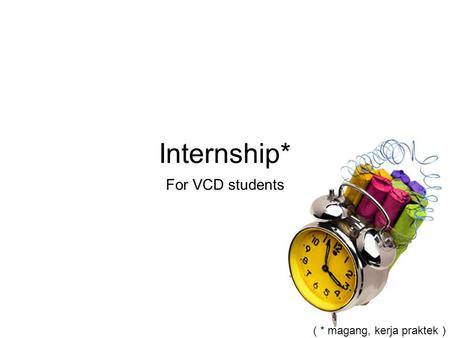 Internship* For VCD students ( * magang, kerja praktek )