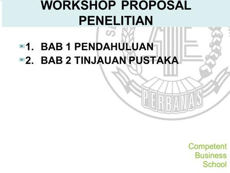 WORKSHOP PROPOSAL PENELITIAN 1.BAB 1 PENDAHULUAN 2.BAB 2 TINJAUAN PUSTAKA.