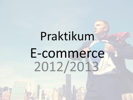 Praktikum E-commerce 2012/2013.