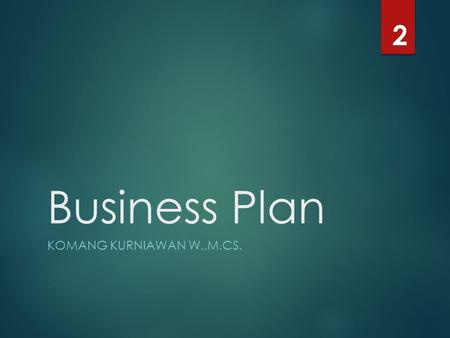 2 Business Plan Komang Kurniawan W.,M.Cs..