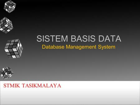 SISTEM BASIS DATA Database Management System STMIK TASIKMALAYA.