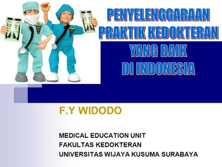 F.Y WIDODO MEDICAL EDUCATION UNIT FAKULTAS KEDOKTERAN UNIVERSITAS WIJAYA KUSUMA SURABAYA.
