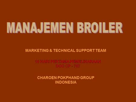 MANAJEMEN BROILER MARKETING & TECHNICAL SUPPORT TEAM CHAROEN POKPHAND GROUP INDONESIA 10 HARI PERTAMA PEMELIHARAAN DOC CP - 707.