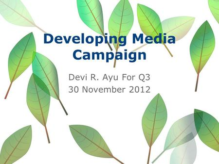 Developing Media Campaign Devi R. Ayu For Q3 30 November 2012.