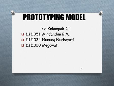 PROTOTYPING MODEL >> Kelompok 1: Windandini B.M.