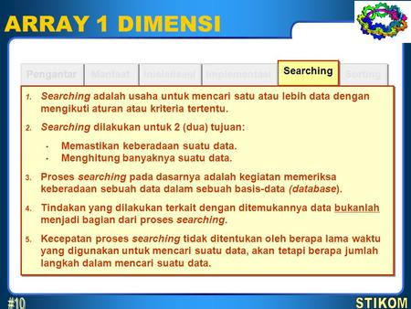Sorting Searching ARRAY 1 DIMENSI Implementasi Inisialisasi Manfaat Pengantar 1. Searching adalah usaha untuk mencari satu atau lebih data dengan mengikuti.