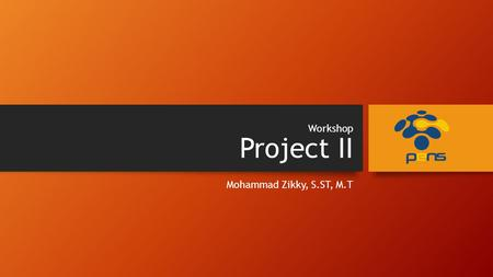 Workshop Project II Mohammad Zikky, S.ST, M.T.