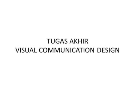 TUGAS AKHIR VISUAL COMMUNICATION DESIGN. TA – VCD UC Business Plan Desain Project & Laporan Tugas Akhir.