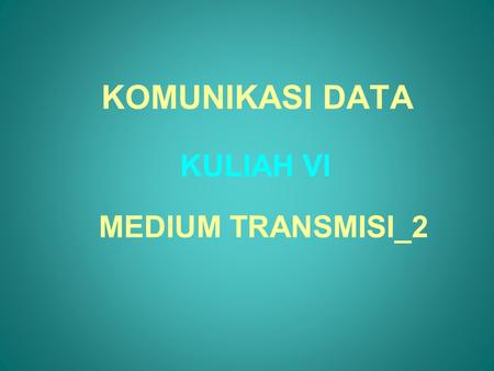 KOMUNIKASI DATA KULIAH VI MEDIUM TRANSMISI_2.