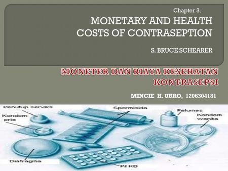 MONETARY AND HEALTH COSTS OF CONTRASEPTION S. BRUCE SCHEARER Chapter 3. MINCIE H. UBRO, 1206304181.