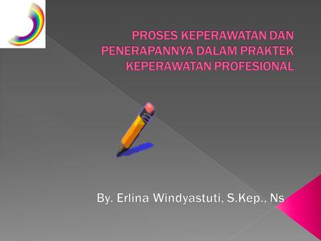 By. Erlina Windyastuti, S.Kep., Ns