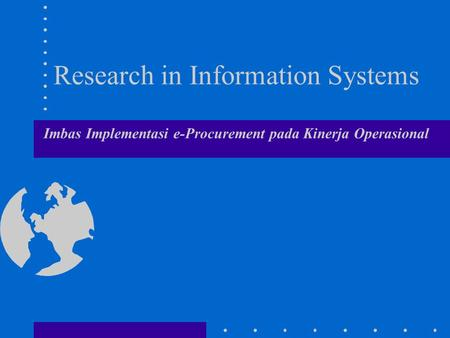Research in Information Systems Imbas Implementasi e-Procurement pada Kinerja Operasional.
