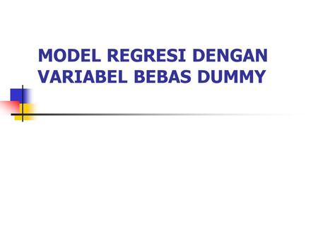 MODEL REGRESI DENGAN VARIABEL BEBAS DUMMY