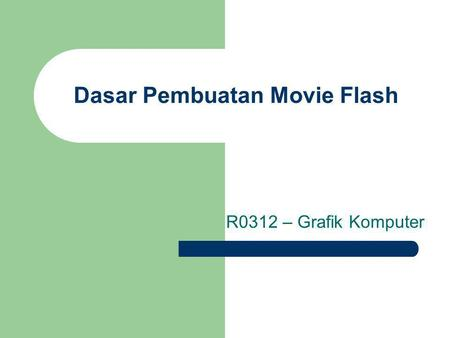 Dasar Pembuatan Movie Flash R0312 – Grafik Komputer.