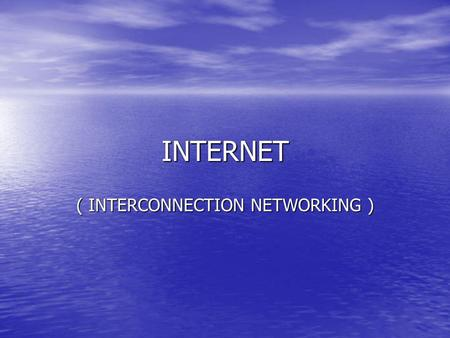 INTERNET ( INTERCONNECTION NETWORKING ). Inter/international: seluruh dunia connection: hubungan networking: jaringan Internet : Jaringan komputer yang.