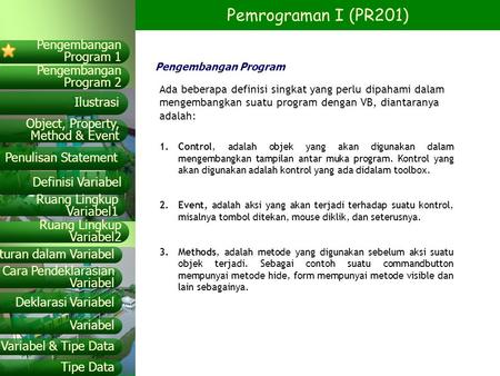 Pemrograman I (PR201) Pengembangan Program 2 Object, Property, Method & Event Ilustrasi Pengembangan Program 1 Penulisan Statement Definisi Variabel Ruang.