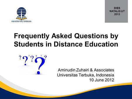 Frequently Asked Questions by Students in Distance Education Aminudin Zuhairi & Associates Universitas Terbuka, Indonesia 10 June 2012 DIES NATALIS UT.