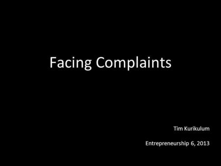 Facing Complaints Entrepreneurship 6, 2013 Tim Kurikulum.