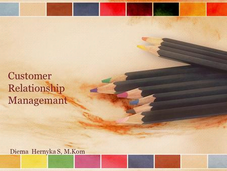 Customer Relationship Managemant Diema Hernyka S, M.Kom.