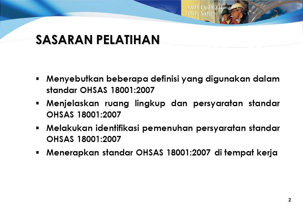 SASARAN PELATIHAN Menyebutkan beberapa definisi yang digunakan dalam standar OHSAS 18001:2007.