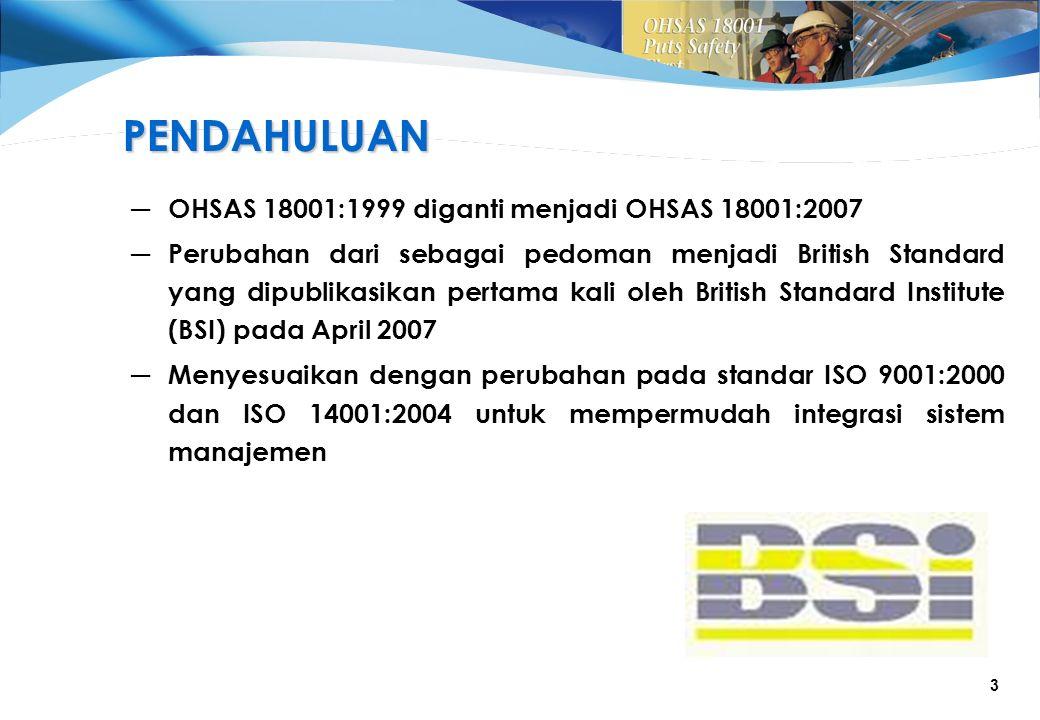 PENDAHULUAN OHSAS 18001:1999 diganti menjadi OHSAS 18001:2007
