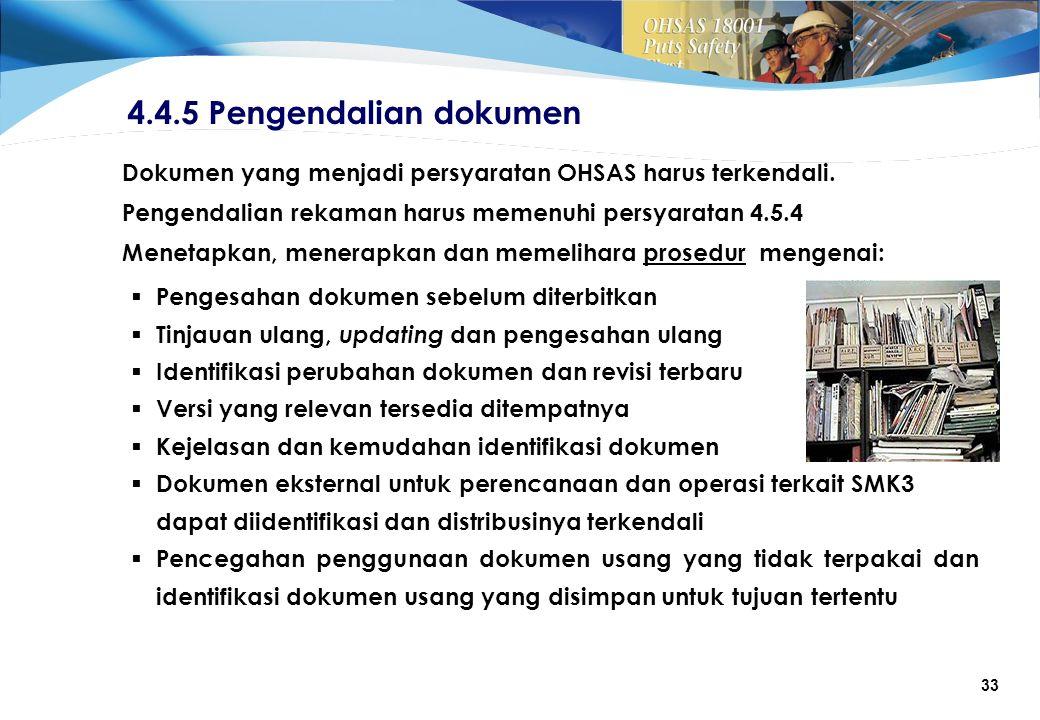 4.4.5 Pengendalian dokumen Dokumen yang menjadi persyaratan OHSAS harus terkendali. Pengendalian rekaman harus memenuhi persyaratan 4.5.4.