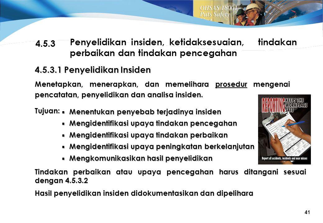4.5.3 Penyelidikan insiden, ketidaksesuaian, tindakan perbaikan dan tindakan pencegahan. 4.5.3.1 Penyelidikan Insiden.