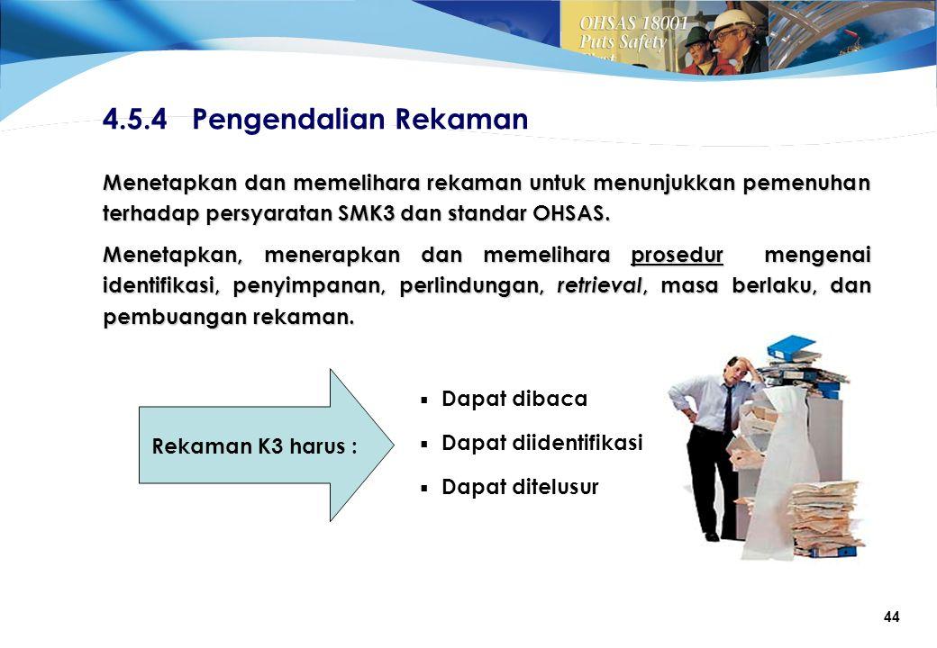 4.5.4 Pengendalian Rekaman Menetapkan dan memelihara rekaman untuk menunjukkan pemenuhan terhadap persyaratan SMK3 dan standar OHSAS.
