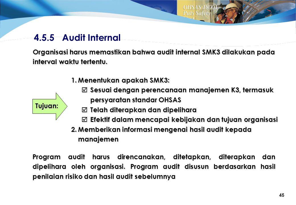 4.5.5 Audit Internal Organisasi harus memastikan bahwa audit internal SMK3 dilakukan pada interval waktu tertentu.