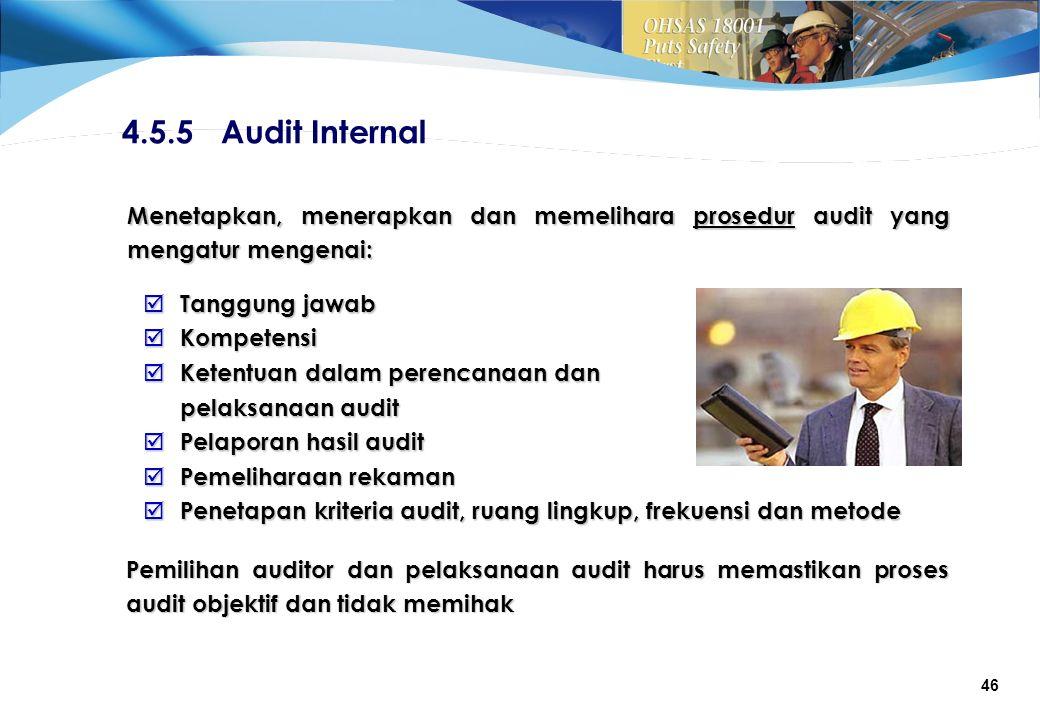 4.5.5 Audit Internal Menetapkan, menerapkan dan memelihara prosedur audit yang mengatur mengenai: