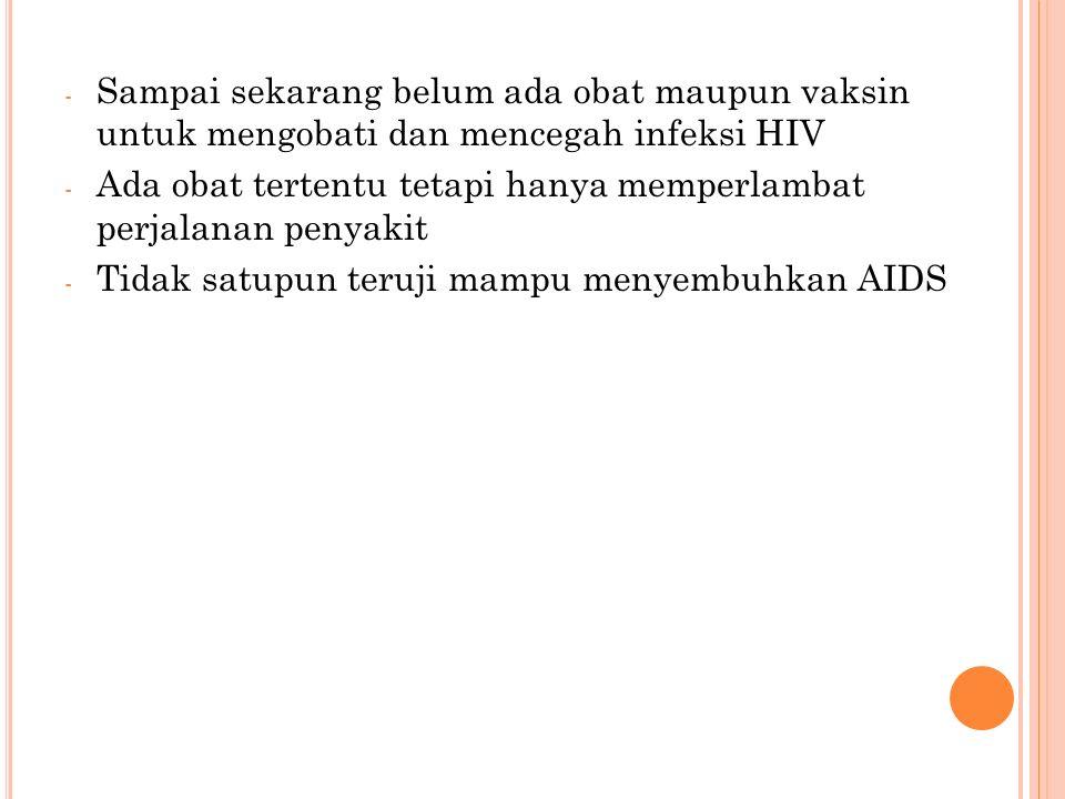 Sampai sekarang belum ada obat maupun vaksin untuk mengobati dan mencegah infeksi HIV