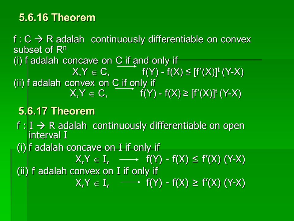 5.6.16 Theorem f : C  R adalah continuously differentiable on convex. subset of Rn. (i) f adalah concave on C if and only if.