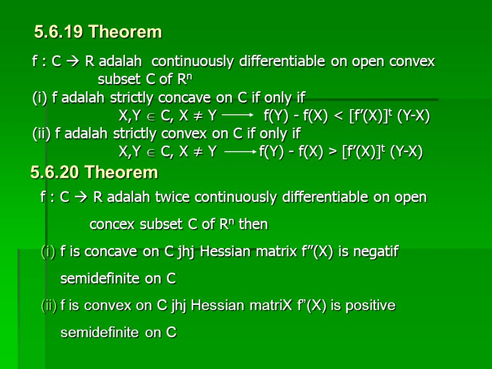 5.6.19 Theorem f : C  R adalah continuously differentiable on open convex. subset C of Rn. f adalah strictly concave on C if only if.