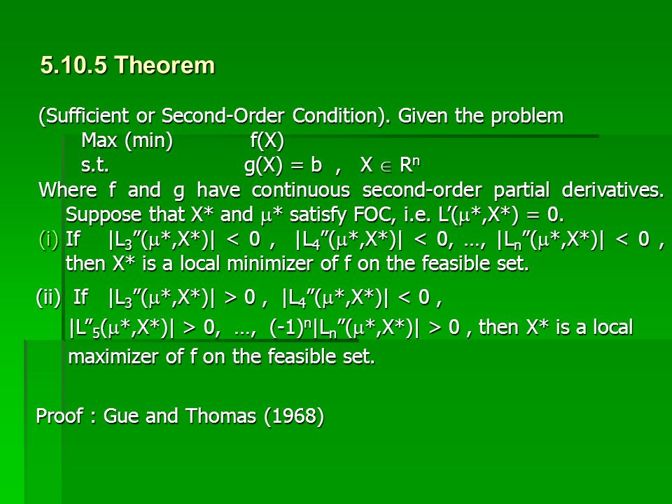 5.10.5 Theorem (Sufficient or Second-Order Condition). Given the problem. Max (min) f(X) s.t. g(X) = b , X  Rn.