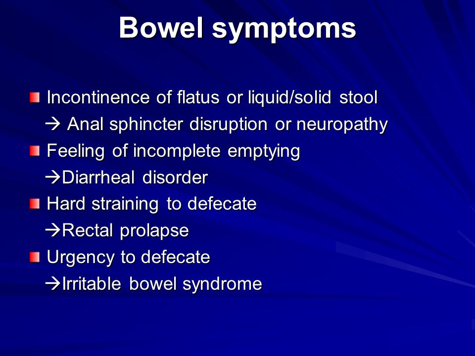 Bowel symptoms Incontinence of flatus or liquid/solid stool