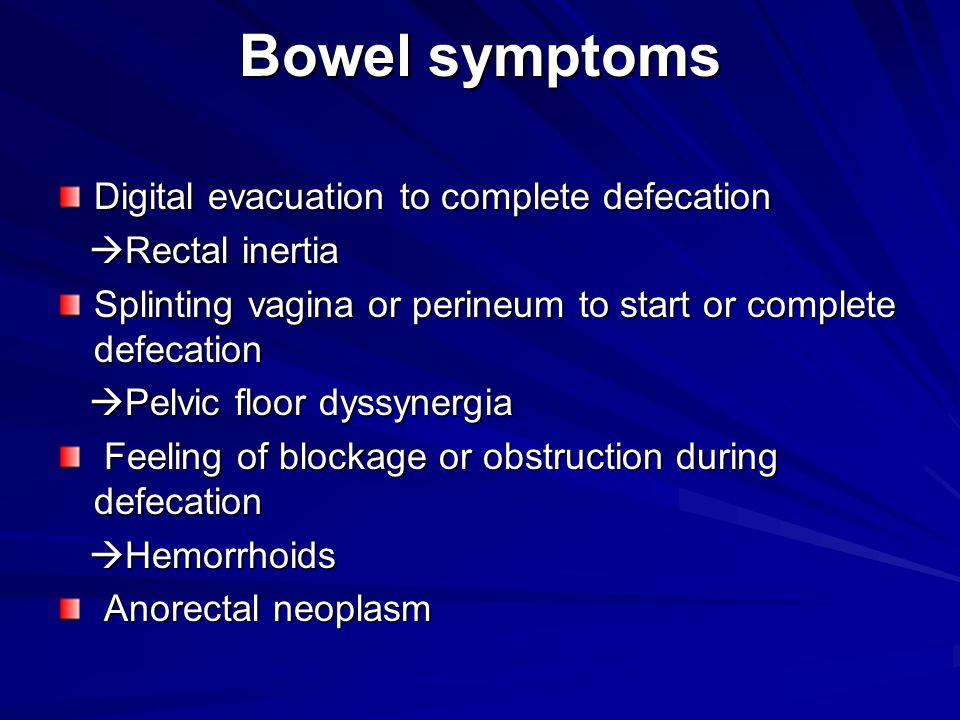 Bowel symptoms Digital evacuation to complete defecation