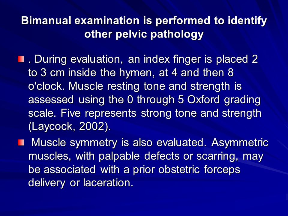 Bimanual examination is performed to identify other pelvic pathology